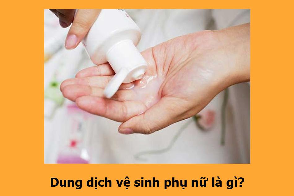 Dung dịch vệ sinh phụ nữ là gì?