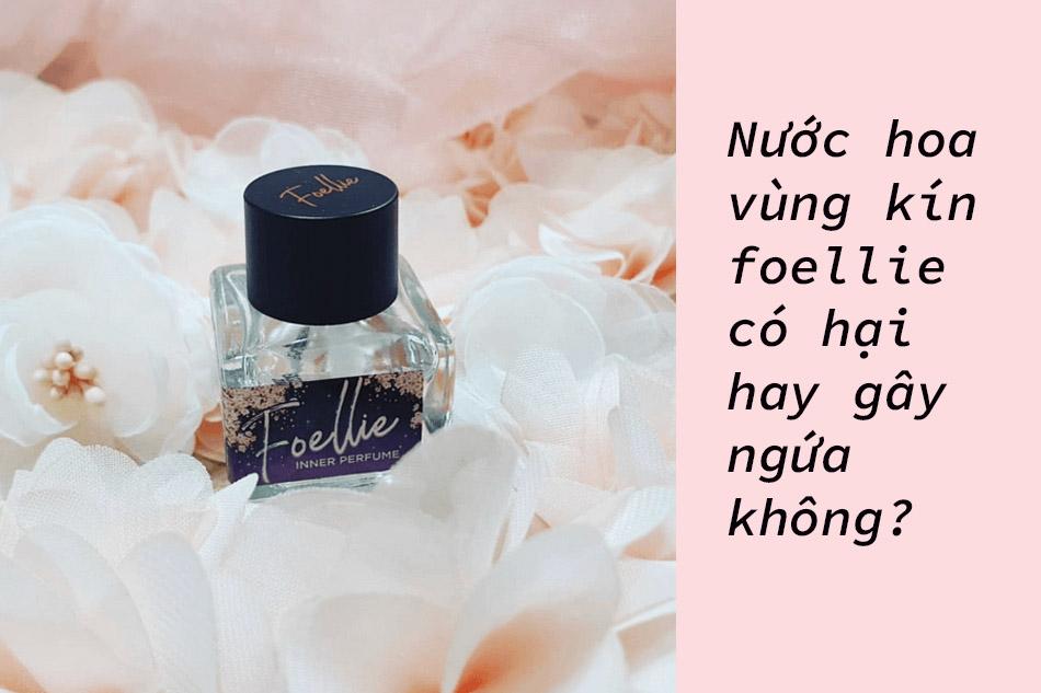 Nước hoa vùng kín foellie có hại hay gây ngứa không?