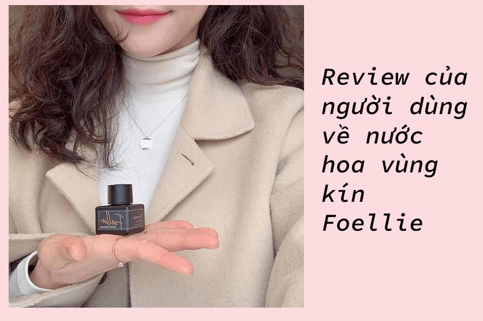 Review của người dùng về nước hoa vùng kín Foellie