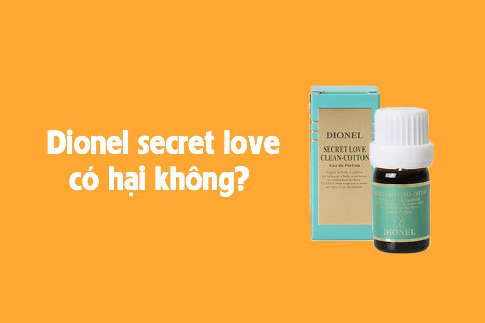 Dionel secret love có hại không?
