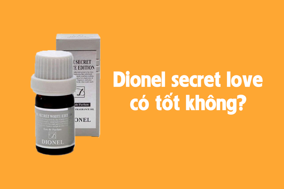 Dionel secret love có tốt không?
