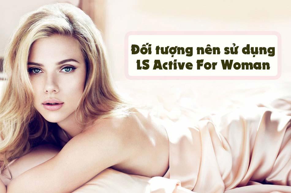 Đối tượng nên sử dụng LS Active For Woman