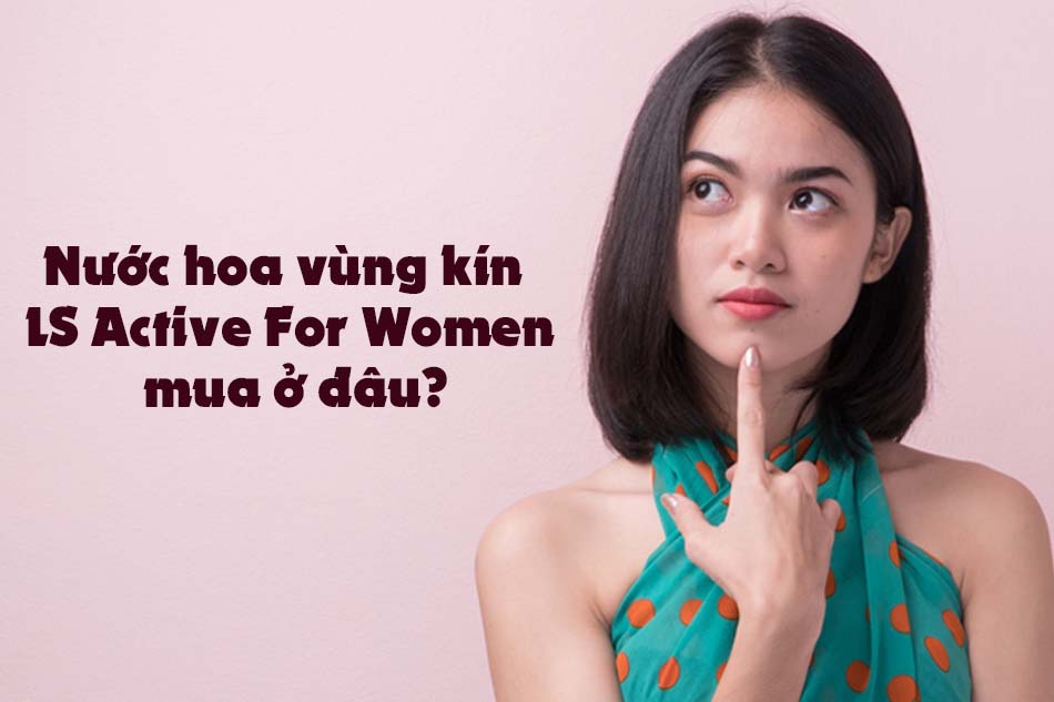 Nước hoa vùng kín LS Active for women mua ở đâu?