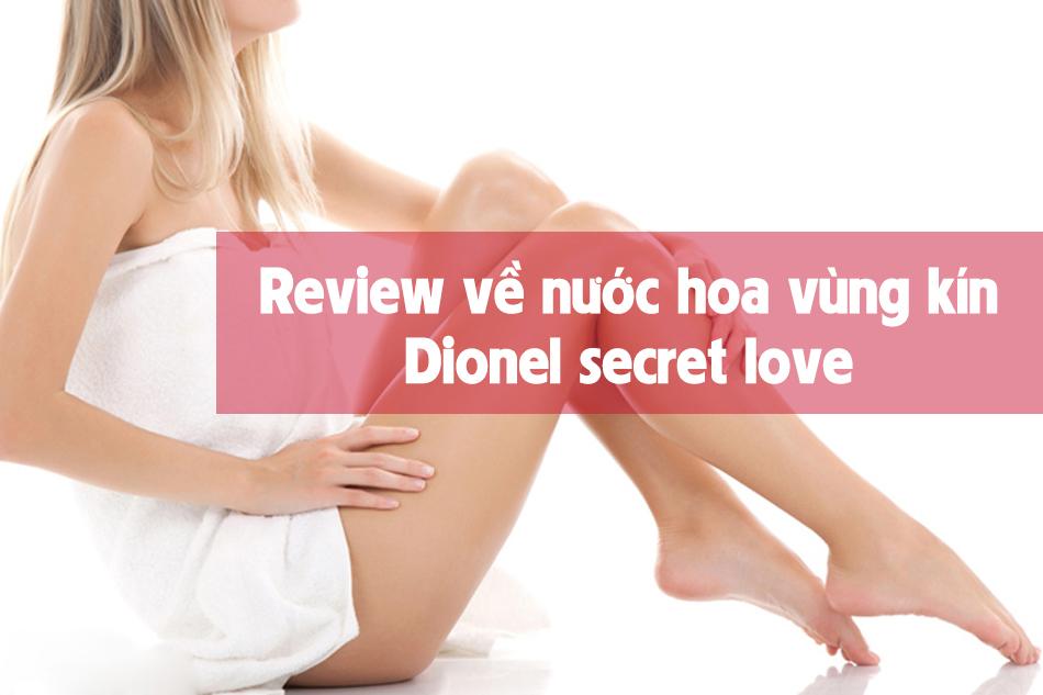 Review về nước hoa vùng kín Dionel secret love