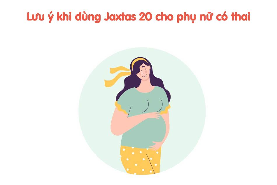 Lưu ý khi sử dụng thuốc Jaxtas 20