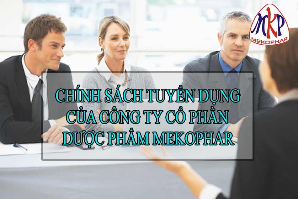Chính sách tuyển dụng của Công ty CP Dược phẩm Mekophar
