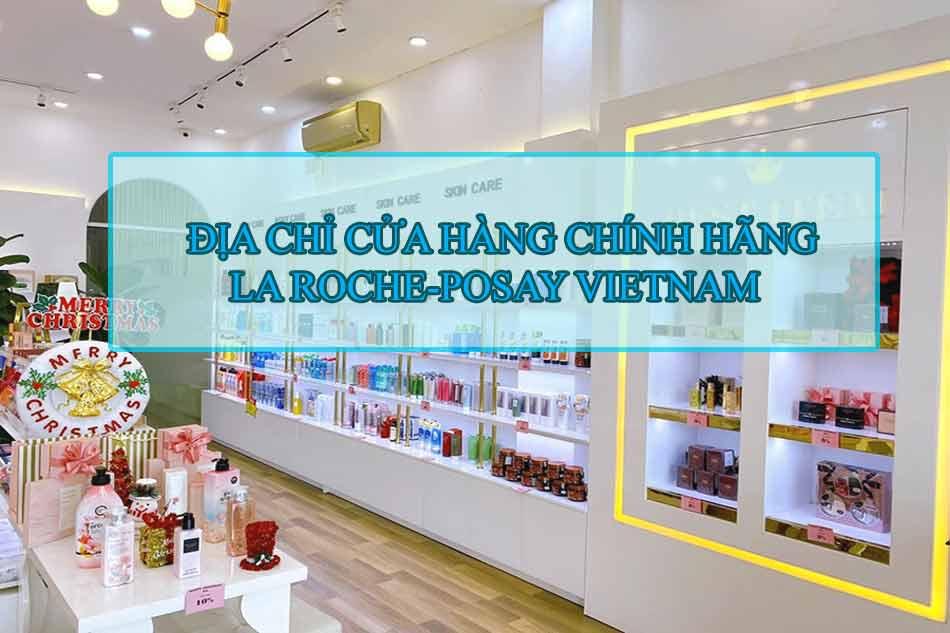 Địa chỉ cửa hàng chính hãng La Roche-Posay Vietnam