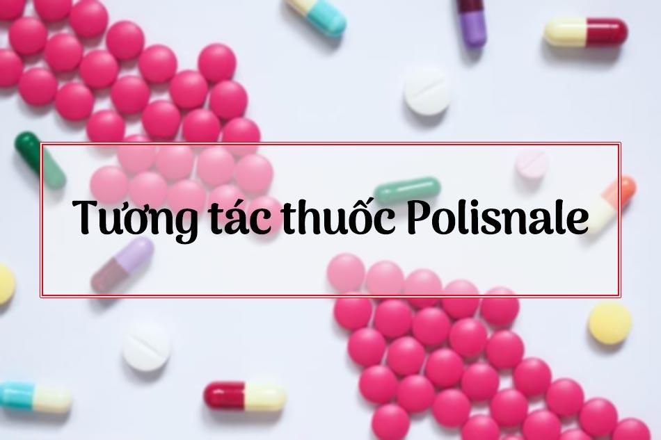 Tương tác thuốc Polisnale