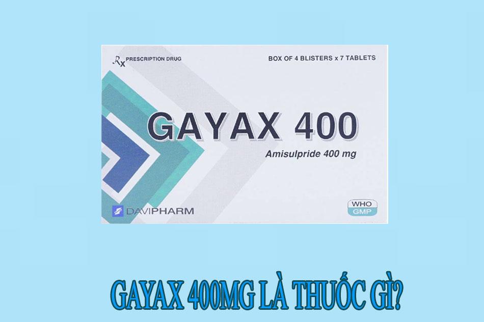 Gayax 400mg là thuốc gì?