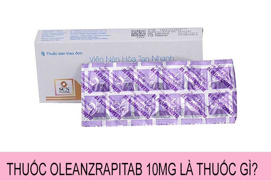 Thuốc Oleanzrapitab 10mg là thuốc gì?