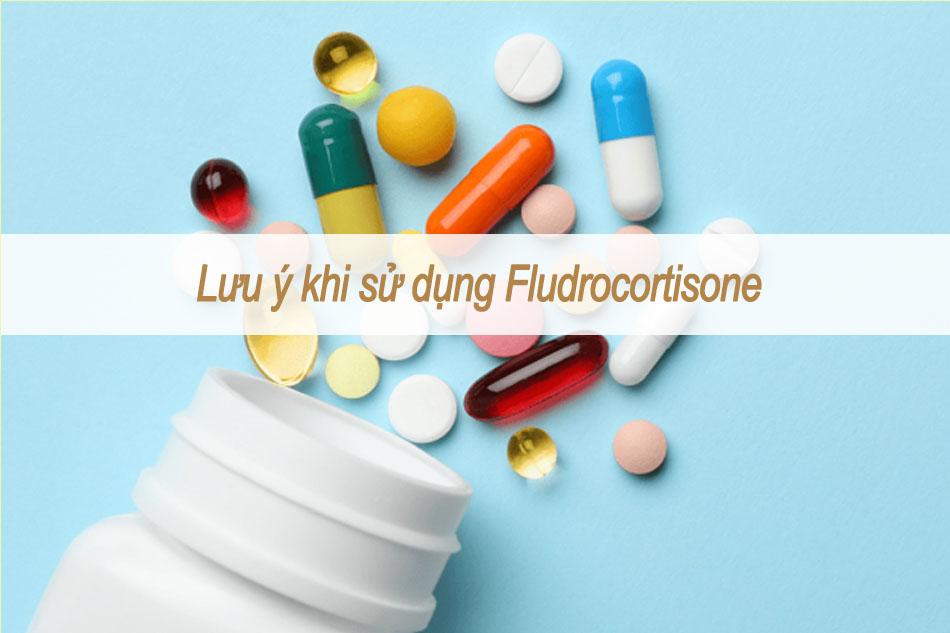 Lưu ý khi sử dụng Fludrocortisone