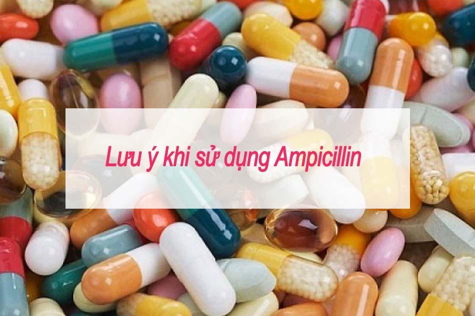 Lưu ý khi sử dụng Ampicillin