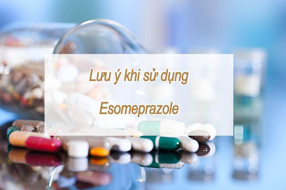 Lưu ý khi sử dụng Esomeprazole