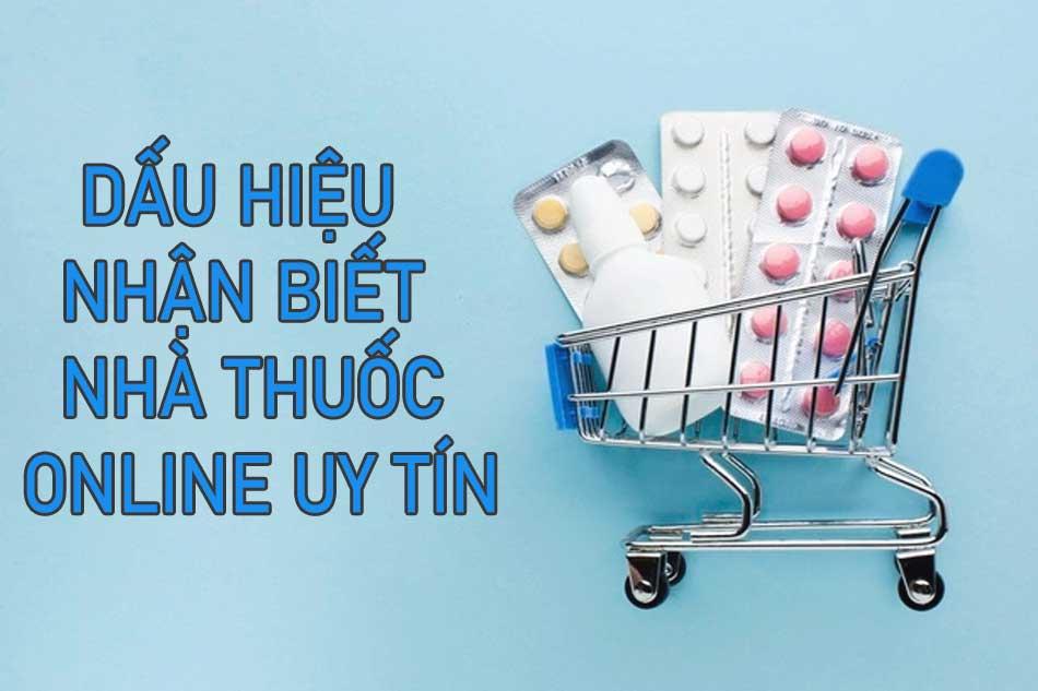 Những dấu hiệu nhận biết nhà thuốc online uy tín